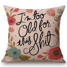 I'm too old for this shit cushion